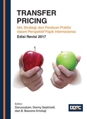 Transfer Pricing: Ide, Strategi, dan Panduan Praktis dalam Perspektif Pajak Internasional (Revisi)