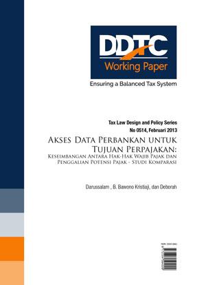 Working Paper - Akses Data Perbankan Untuk Tujuan Perpajakan: Keseimbangan Antara Hak-Hak Wajib Pajak Dan Penggalian Potensi Pajak Studi Komparasi