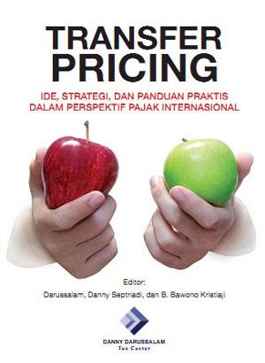 Transfer Pricing: Ide, Strategi, dan Panduan Praktis dalam Perspektif Pajak Internasional
